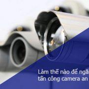 Ngăn chặn sự tấn công hệ thống camera quan sát